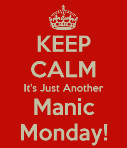keep-calm-it-s-just-another-manic-monday
